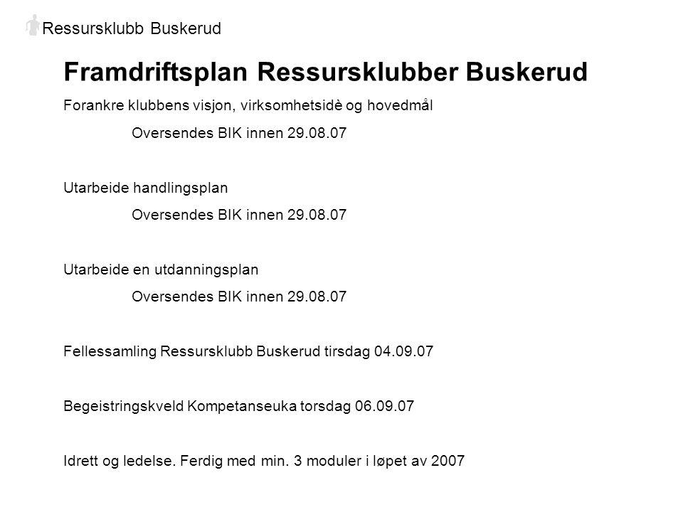 Framdriftsplan Ressursklubber Buskerud Forankre klubbens visjon, virksomhetsidè og hovedmål Oversendes BIK innen 29.08.07 Utarbeide handlingsplan Over