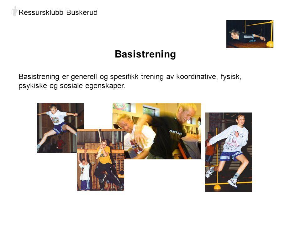 Ressursklubb Buskerud Basistrening Basistrening er generell og spesifikk trening av koordinative, fysisk, psykiske og sosiale egenskaper.