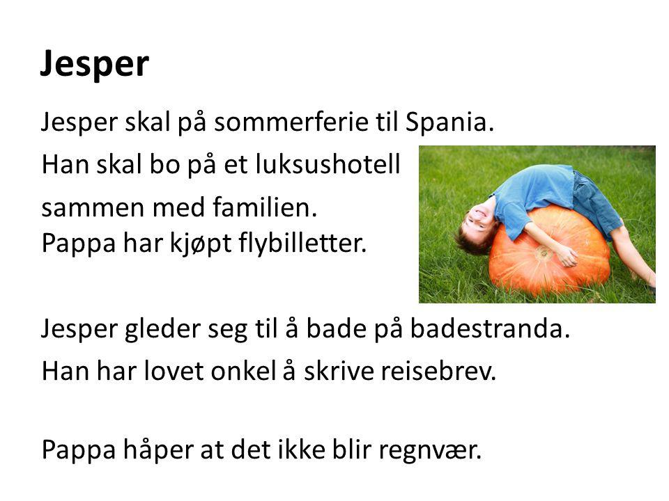 Jesper Jesper skal på sommerferie til Spania. Han skal bo på et luksushotell sammen med familien. Pappa har kjøpt flybilletter. Jesper gleder seg til