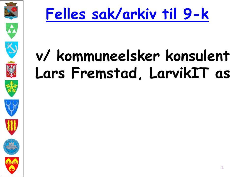 Felles sak/arkiv til 9-k 1 v/ kommuneelsker konsulent Lars Fremstad, LarvikIT as