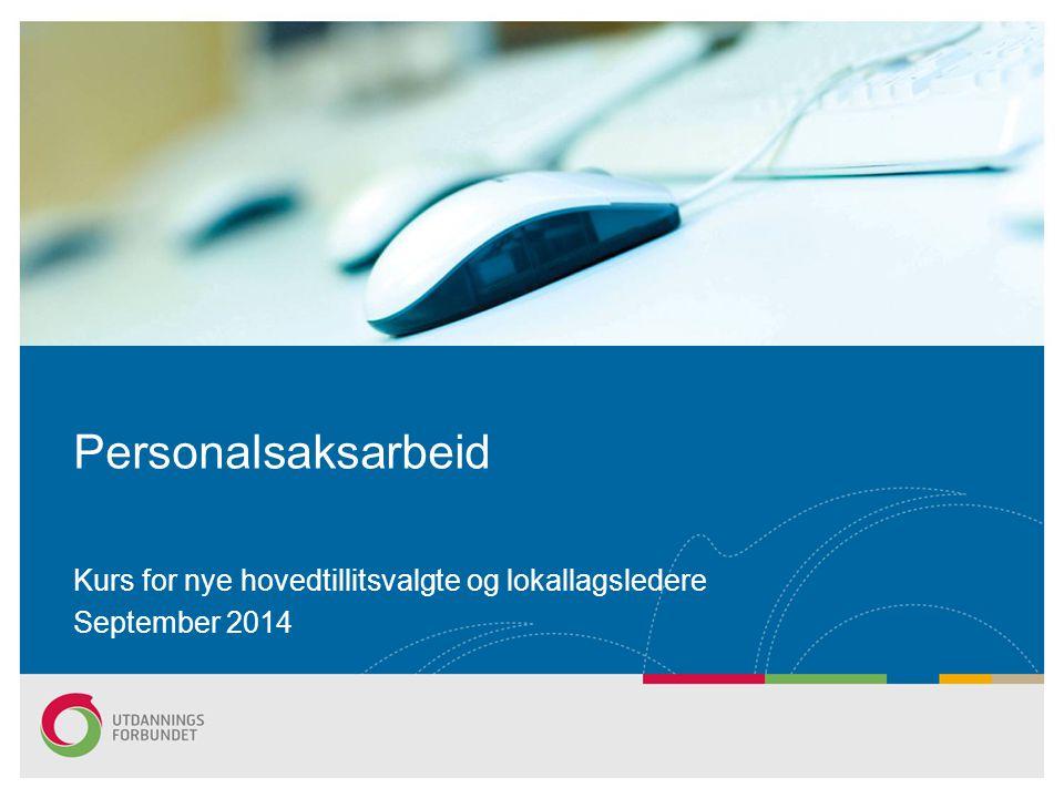 Personalsaksarbeid Kurs for nye hovedtillitsvalgte og lokallagsledere September 2014