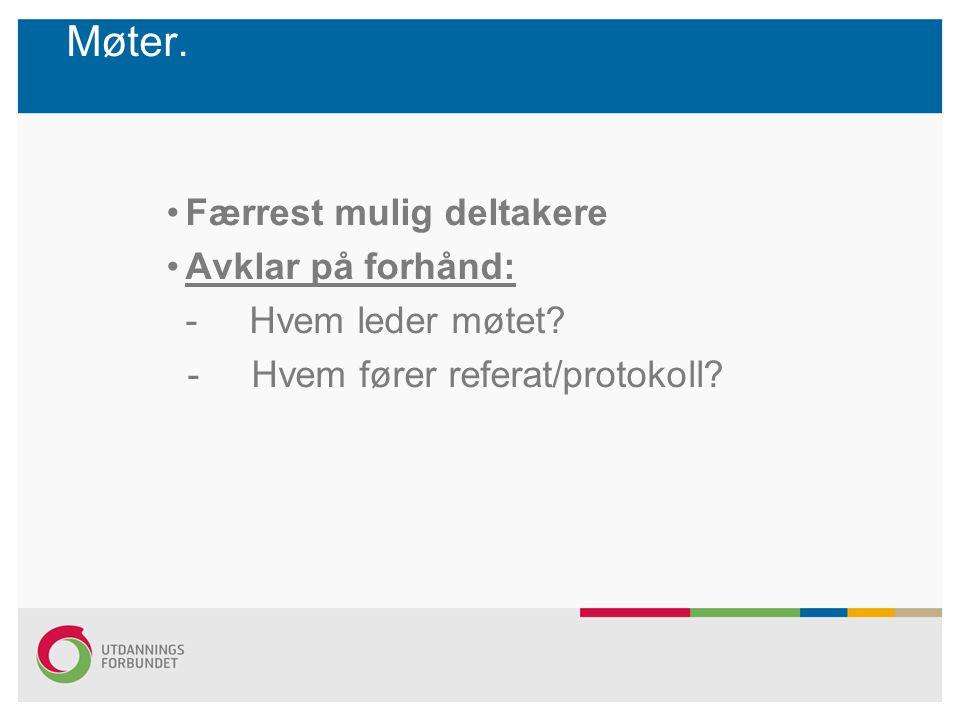 Møter. Færrest mulig deltakere Avklar på forhånd: - Hvem leder møtet? - Hvem fører referat/protokoll?