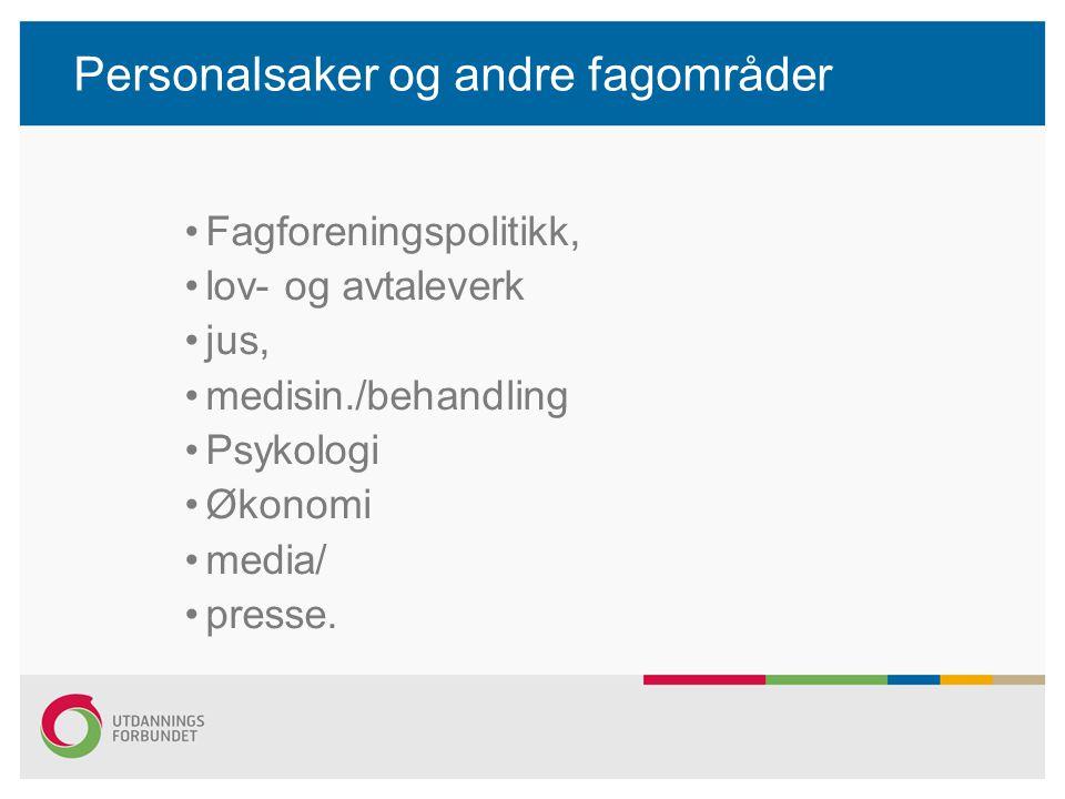 Personalsaker og andre fagområder Fagforeningspolitikk, lov- og avtaleverk jus, medisin./behandling Psykologi Økonomi media/ presse.