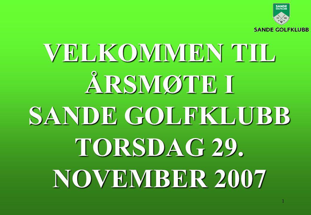1 VELKOMMEN TIL ÅRSMØTE I SANDE GOLFKLUBB TORSDAG 29. NOVEMBER 2007
