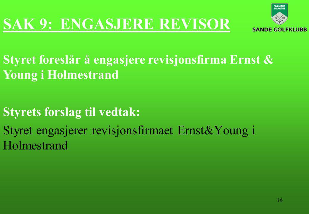 16 SAK 9:ENGASJERE REVISOR Styrets forslag til vedtak: Styret engasjerer revisjonsfirmaet Ernst&Young i Holmestrand Styret foreslår å engasjere revisjonsfirma Ernst & Young i Holmestrand