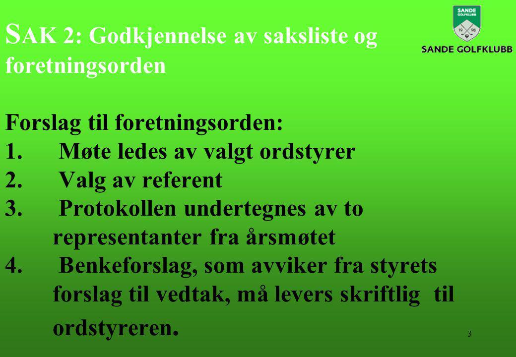 3 S AK 2: Godkjennelse av saksliste og foretningsorden Forslag til foretningsorden: 1. Møte ledes av valgt ordstyrer 2. Valg av referent 3. Protokolle