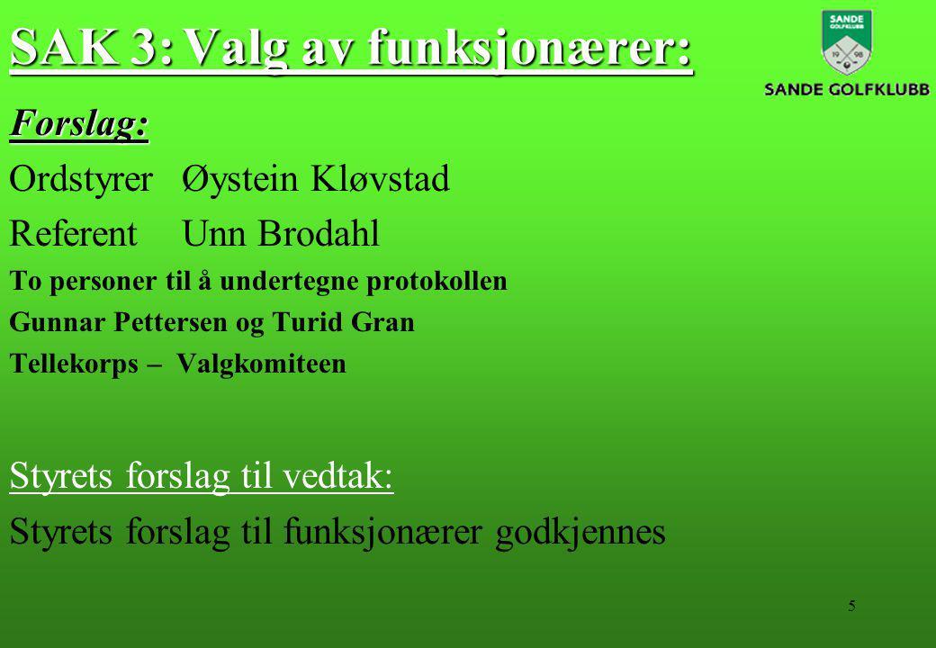 5 SAK 3:Valg av funksjonærer: Forslag: OrdstyrerØystein Kløvstad ReferentUnn Brodahl To personer til å undertegne protokollen Gunnar Pettersen og Turi