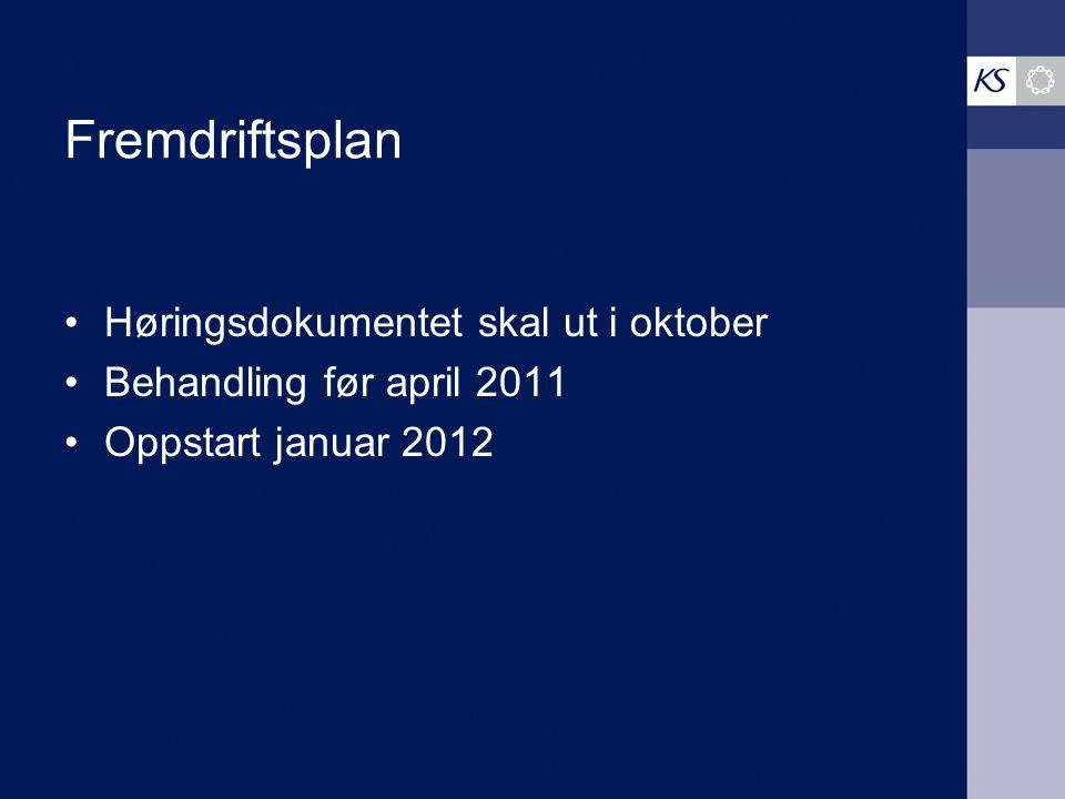 Fremdriftsplan Høringsdokumentet skal ut i oktober Behandling før april 2011 Oppstart januar 2012