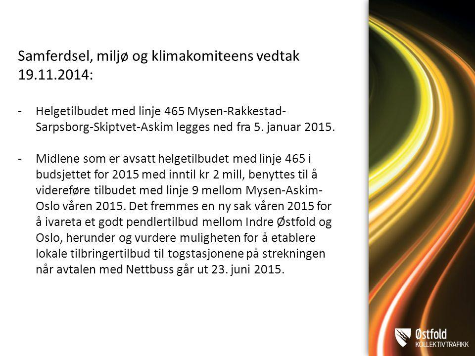 Samferdsel, miljø og klimakomiteens vedtak 19.11.2014: -Helgetilbudet med linje 465 Mysen-Rakkestad- Sarpsborg-Skiptvet-Askim legges ned fra 5.