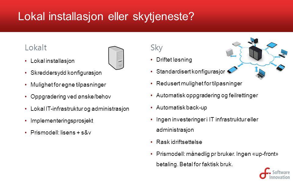 Lokal installasjon eller skytjeneste? Driftet løsning Standardisert konfigurasjon Redusert mulighet for tilpasninger Automatisk oppgradering og feilre