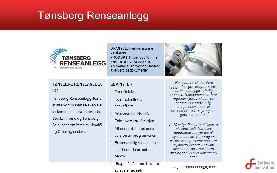 Tønsberg Renseanlegg BRANSJE: Interkommunale Selskaper PRODUKT: Public 360° Online ANVENDELSESOMRÅDE: Arkivering av korrespondanse og arkivverdige dok