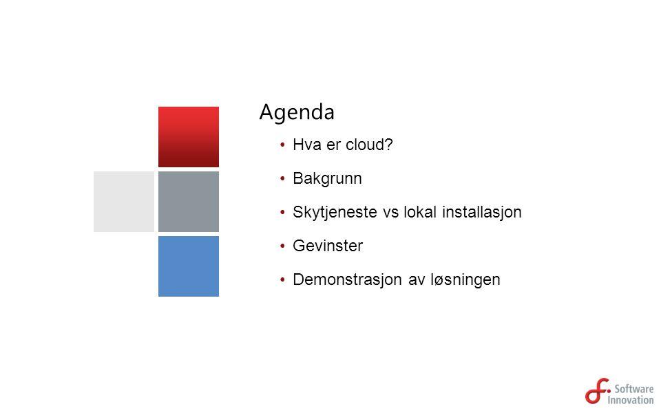 Agenda Hva er cloud? Bakgrunn Skytjeneste vs lokal installasjon Gevinster Demonstrasjon av løsningen
