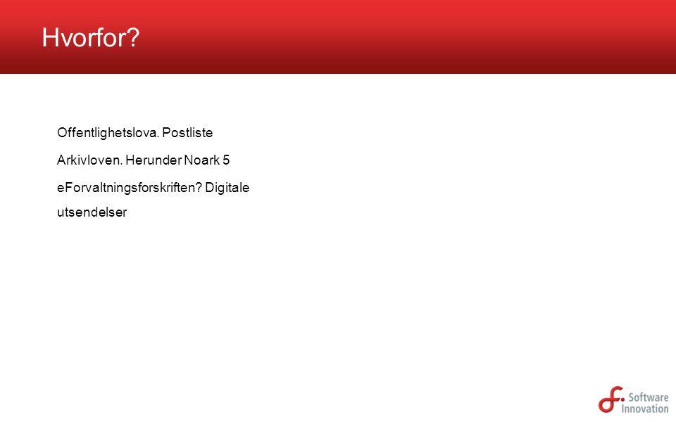 Offentlighetslova. Postliste Arkivloven. Herunder Noark 5 eForvaltningsforskriften? Digitale utsendelser Hvorfor?