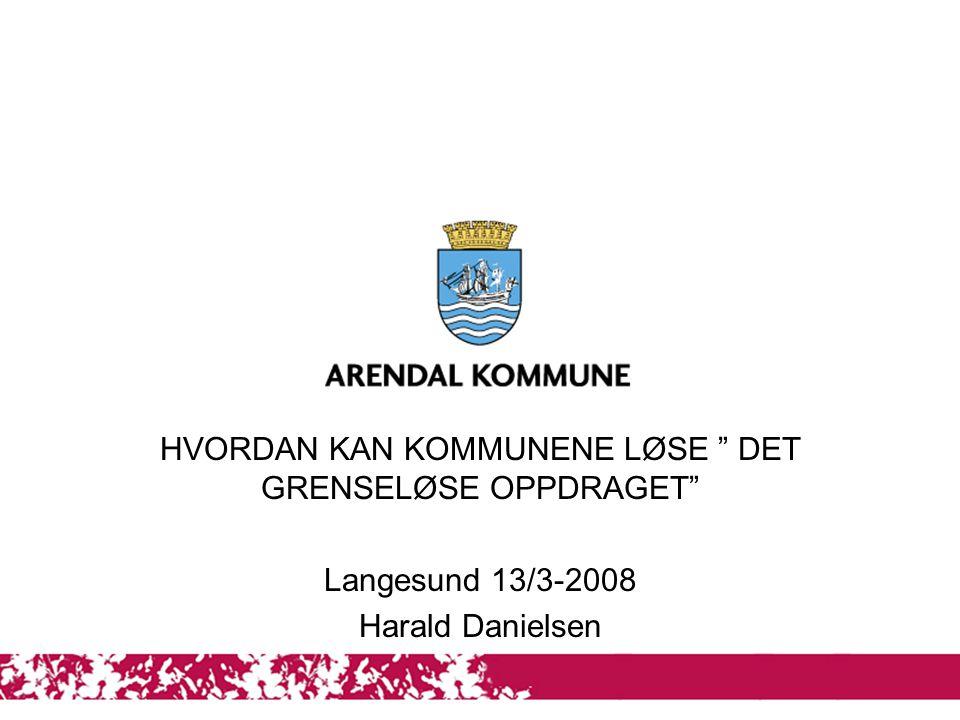 """1 HVORDAN KAN KOMMUNENE LØSE """" DET GRENSELØSE OPPDRAGET"""" Langesund 13/3-2008 Harald Danielsen"""