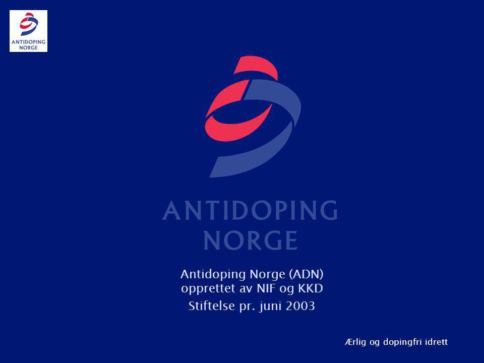 Ærlig og dopingfri idrett Antidoping Norge (ADN) opprettet av NIF og KKD Stiftelse pr. juni 2003
