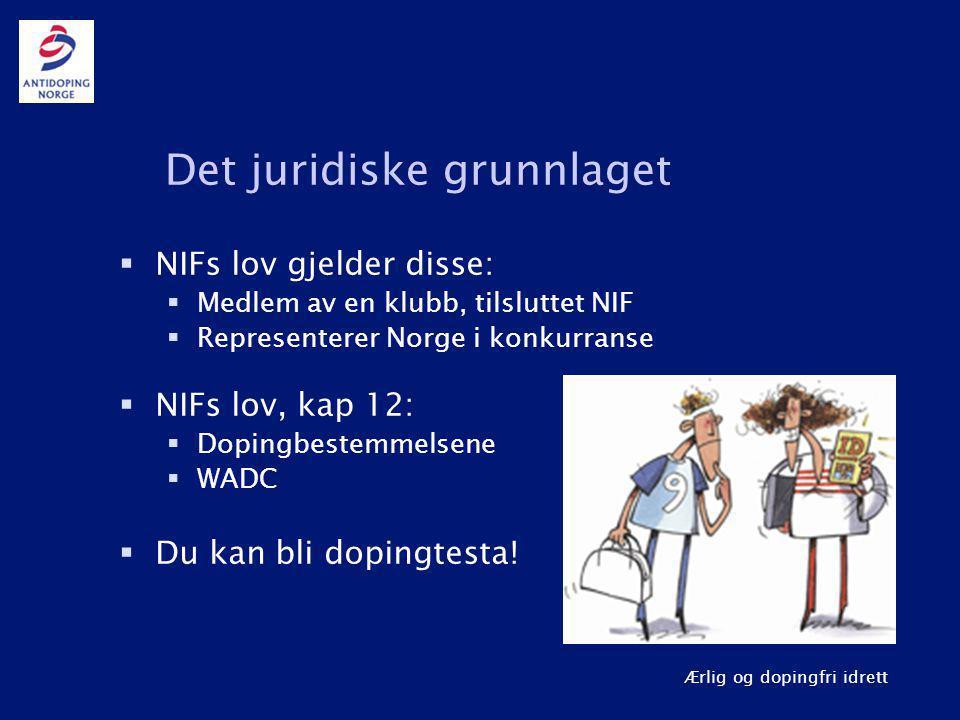 Ærlig og dopingfri idrett Det juridiske grunnlaget  NIFs lov gjelder disse:  Medlem av en klubb, tilsluttet NIF  Representerer Norge i konkurranse  NIFs lov, kap 12:  Dopingbestemmelsene  WADC  Du kan bli dopingtesta!