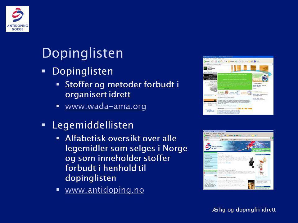Ærlig og dopingfri idrett Dopinglisten  Dopinglisten  Stoffer og metoder forbudt i organisert idrett  www.wada-ama.org www.wada-ama.org  Legemidde