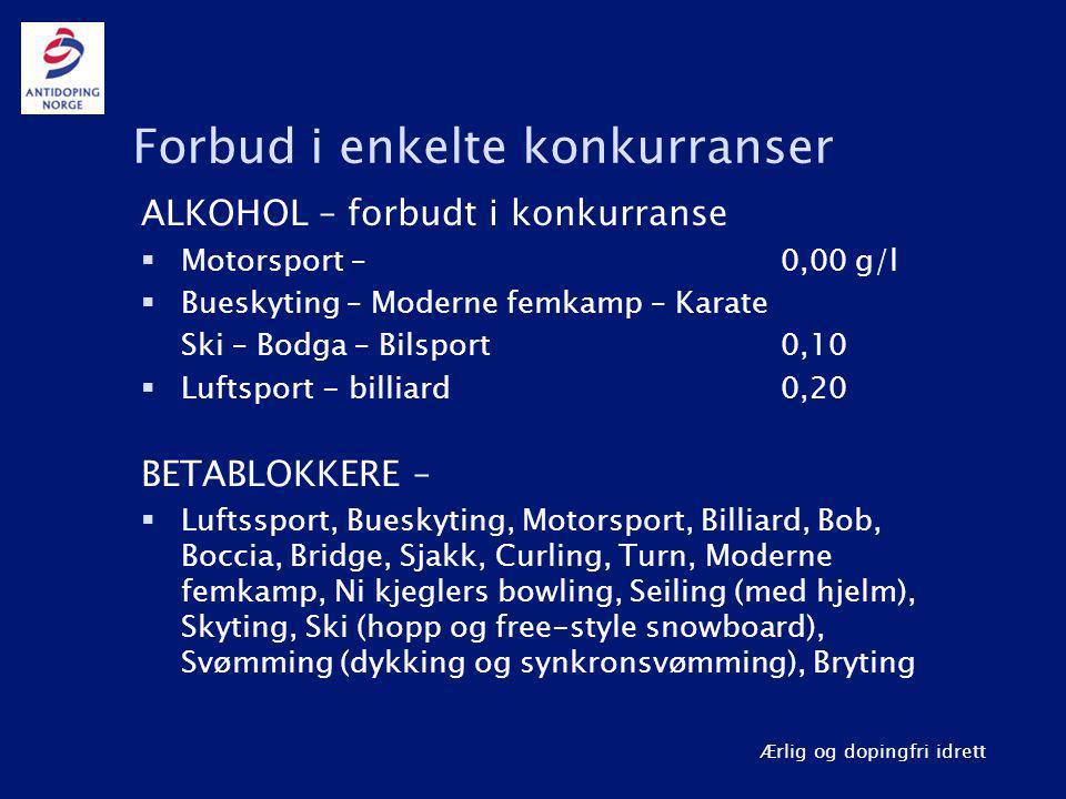 Ærlig og dopingfri idrett Forbud i enkelte konkurranser ALKOHOL – forbudt i konkurranse  Motorsport –0,00 g/l  Bueskyting – Moderne femkamp – Karate