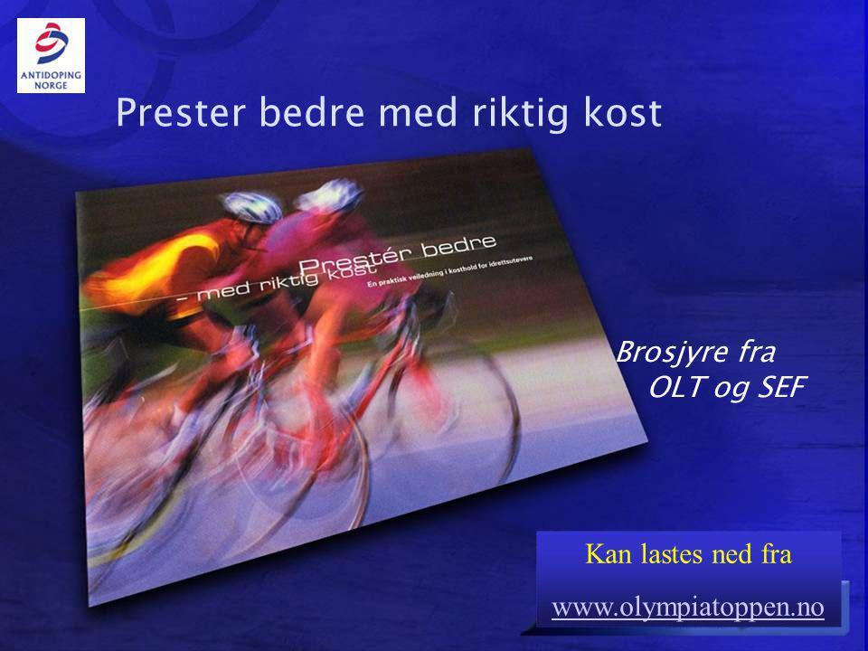 Ærlig og dopingfri idrett Prester bedre med riktig kost Brosjyre fra OLT og SEF Kan lastes ned fra www.olympiatoppen.no