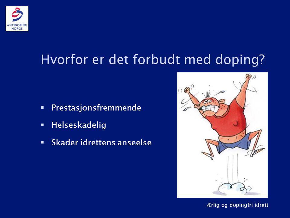 Ærlig og dopingfri idrett Hvorfor er det forbudt med doping?  Prestasjonsfremmende  Helseskadelig  Skader idrettens anseelse