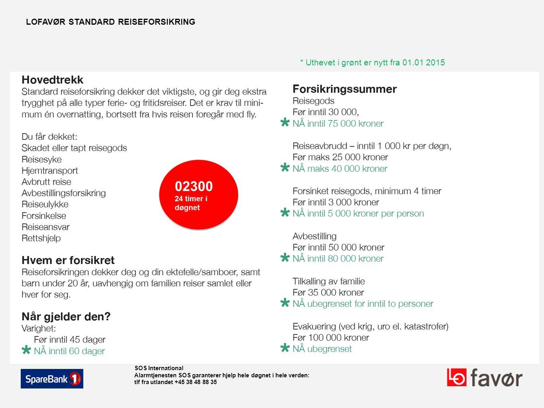 LOFAVØR STANDARD REISEFORSIKRING * Uthevet i grønt er nytt fra 01.01 2015 SOS International Alarmtjenesten SOS garanterer hjelp hele døgnet i hele ver
