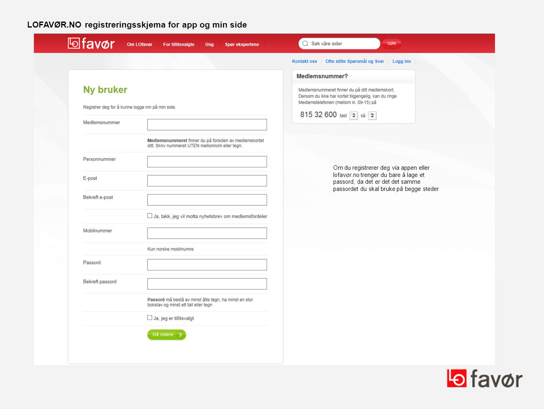 LOFAVØR.NO registreringsskjema for app og min side Om du registrerer deg via appen eller lofavør.no trenger du bare å lage et passord, da det er det d