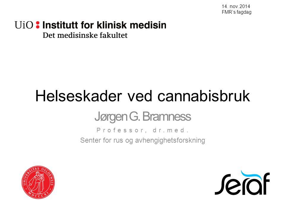 Helseskader ved cannabisbruk Jørgen G. Bramness Professor, dr.med. Senter for rus og avhengighetsforskning 14. nov. 2014 FMR's fagdag