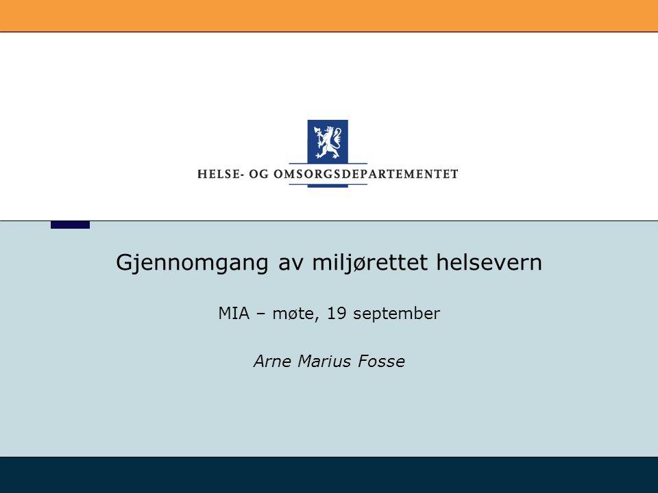 Gjennomgang av miljørettet helsevern MIA – møte, 19 september Arne Marius Fosse