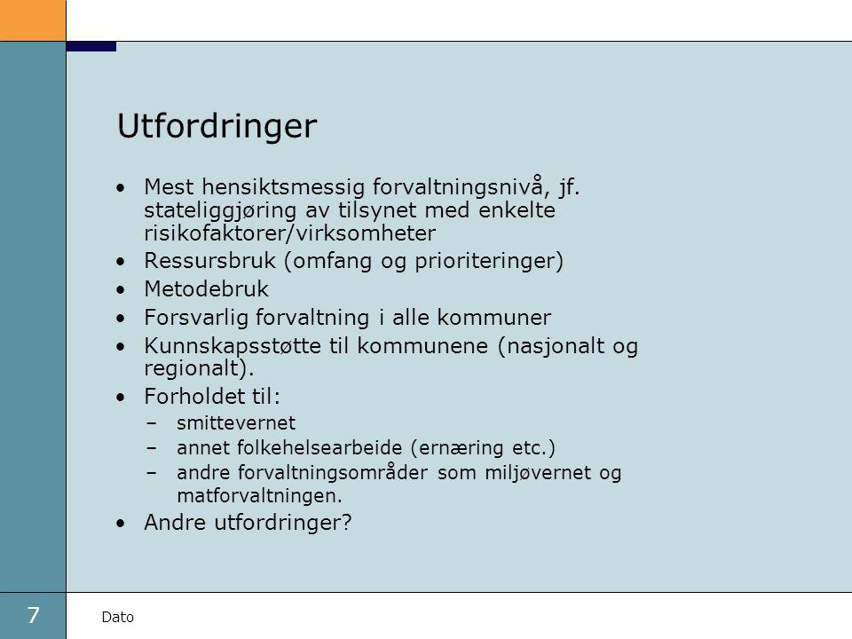 7 Dato Utfordringer Mest hensiktsmessig forvaltningsnivå, jf.
