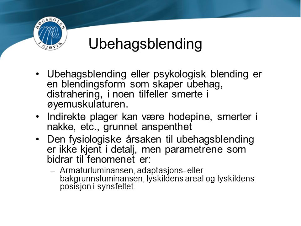 Ubehagsblending Ubehagsblending eller psykologisk blending er en blendingsform som skaper ubehag, distrahering, i noen tilfeller smerte i øyemuskulatu