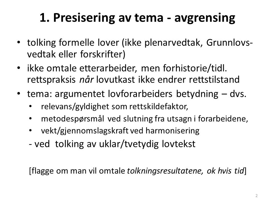 1. Presisering av tema - avgrensing tolking formelle lover (ikke plenarvedtak, Grunnlovs- vedtak eller forskrifter) ikke omtale etterarbeider, men for
