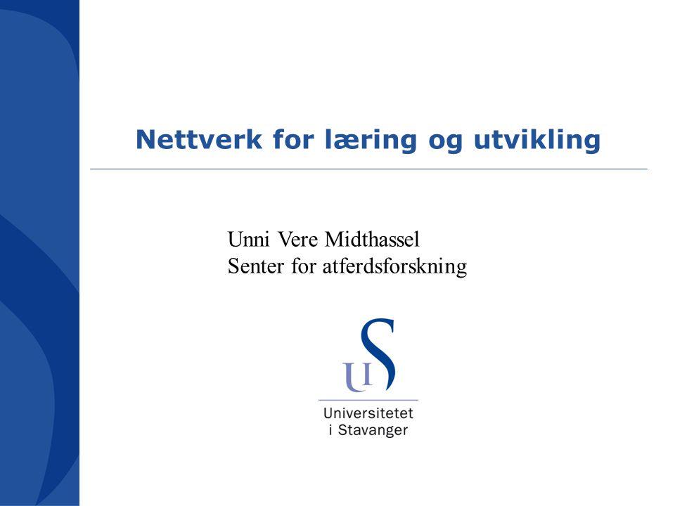 Nettverk for læring og utvikling Unni Vere Midthassel Senter for atferdsforskning