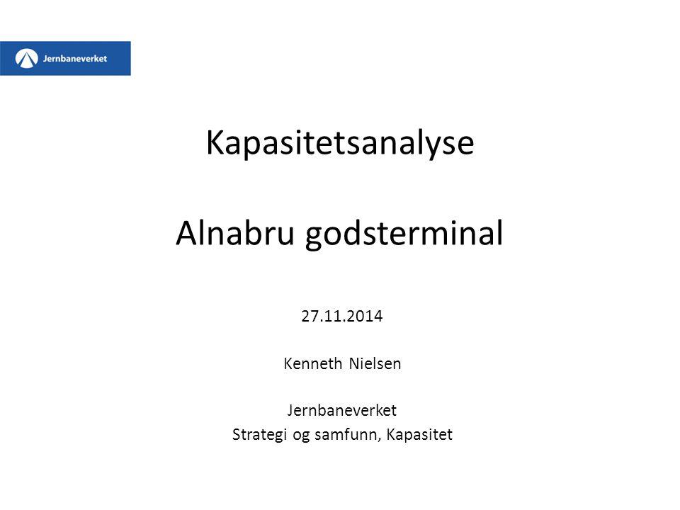 Kapasitetsanalyse Alnabru godsterminal 27.11.2014 Kenneth Nielsen Jernbaneverket Strategi og samfunn, Kapasitet