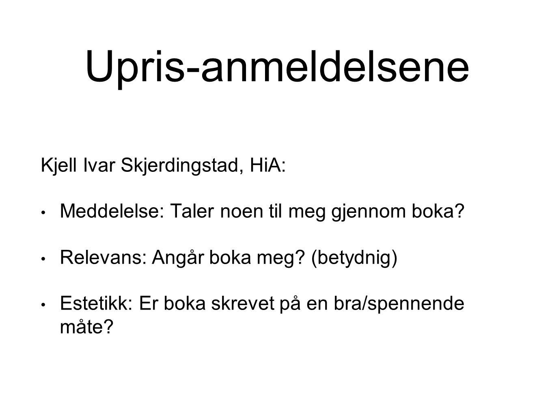 Upris-anmeldelsene Kjell Ivar Skjerdingstad, HiA: Meddelelse: Taler noen til meg gjennom boka? Relevans: Angår boka meg? (betydnig) Estetikk: Er boka