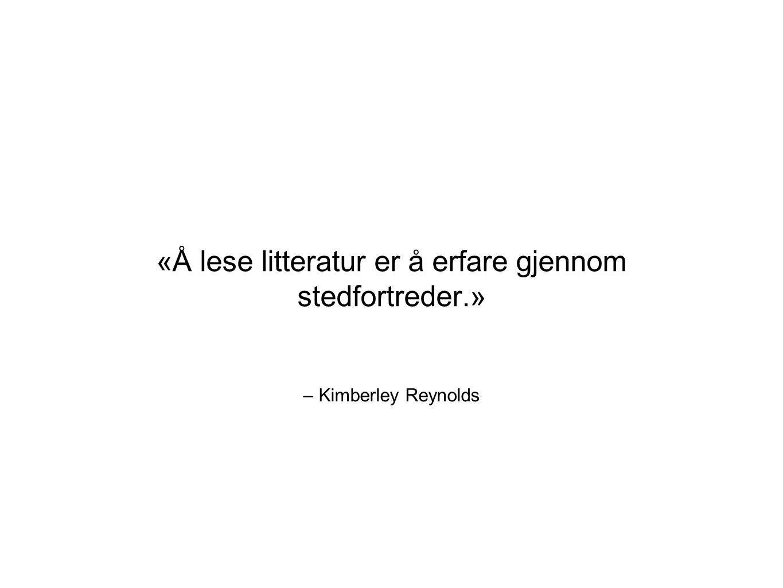 – Kimberley Reynolds «Å lese litteratur er å erfare gjennom stedfortreder.»