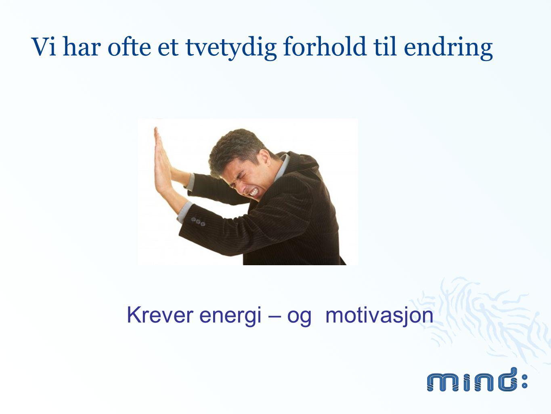 Vi har ofte et tvetydig forhold til endring Krever energi – og motivasjon