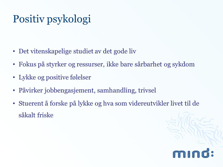 Positiv psykologi Det vitenskapelige studiet av det gode liv Fokus på styrker og ressurser, ikke bare sårbarhet og sykdom Lykke og positive følelser P