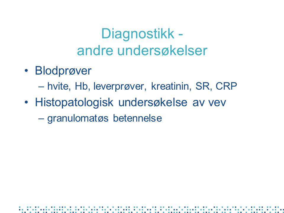 Diagnostikk - andre undersøkelser Blodprøver –hvite, Hb, leverprøver, kreatinin, SR, CRP Histopatologisk undersøkelse av vev –granulomatøs betennelse
