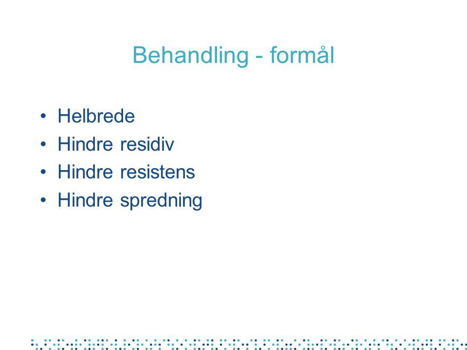 Behandling - formål Helbrede Hindre residiv Hindre resistens Hindre spredning