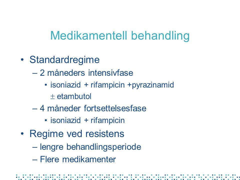 Medikamentell behandling Standardregime –2 måneders intensivfase isoniazid + rifampicin +pyrazinamid  etambutol –4 måneder fortsettelsesfase isoniazid + rifampicin Regime ved resistens –lengre behandlingsperiode –Flere medikamenter