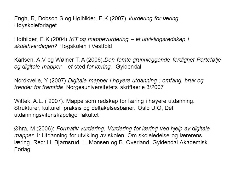 Engh, R, Dobson S og Høihilder, E.K (2007) Vurdering for læring.