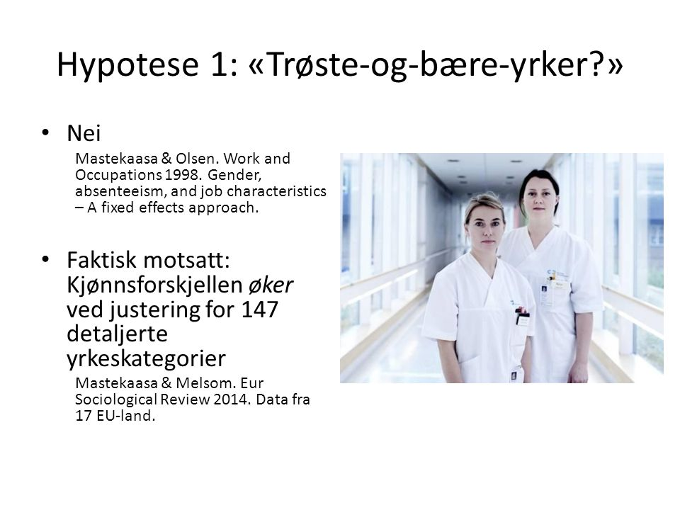 Hypotese 1: «Trøste-og-bære-yrker?» Nei Mastekaasa & Olsen.