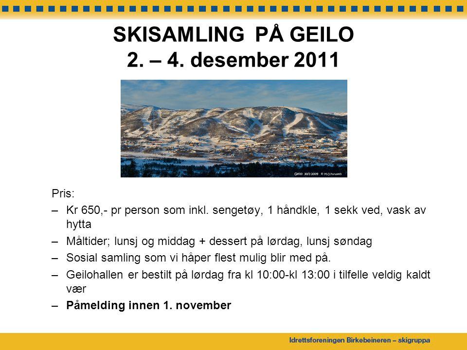 SKISAMLING PÅ GEILO 2. – 4. desember 2011 Pris: –Kr 650,- pr person som inkl. sengetøy, 1 håndkle, 1 sekk ved, vask av hytta –Måltider; lunsj og midda