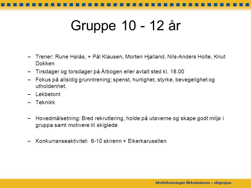 Gruppe 10 - 12 år –Trener: Rune Høiås, + Pål Klausen, Morten Hjalland, Nils-Anders Holte, Knut Dokken –Tirsdager og torsdager på Årbogen eller avtalt sted kl.