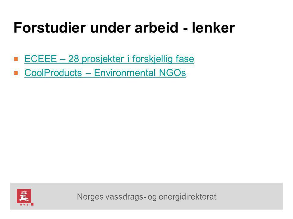 Norges vassdrags- og energidirektorat Forstudier under arbeid - lenker ■ ECEEE – 28 prosjekter i forskjellig fase ECEEE – 28 prosjekter i forskjellig fase ■ CoolProducts – Environmental NGOs CoolProducts – Environmental NGOs