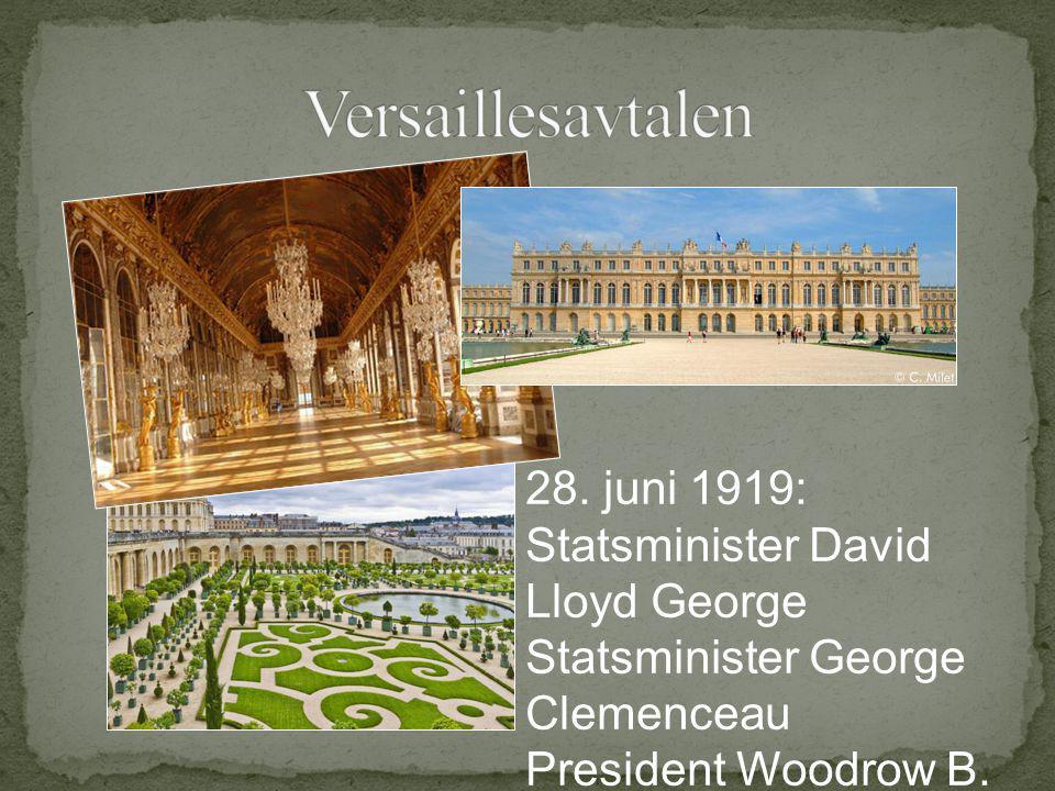 28. juni 1919: Statsminister David Lloyd George Statsminister George Clemenceau President Woodrow B. Wilson