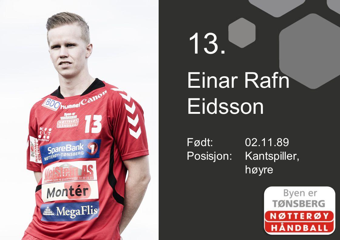 13. Einar Rafn Eidsson Født:02.11.89 Posisjon:Kantspiller, høyre