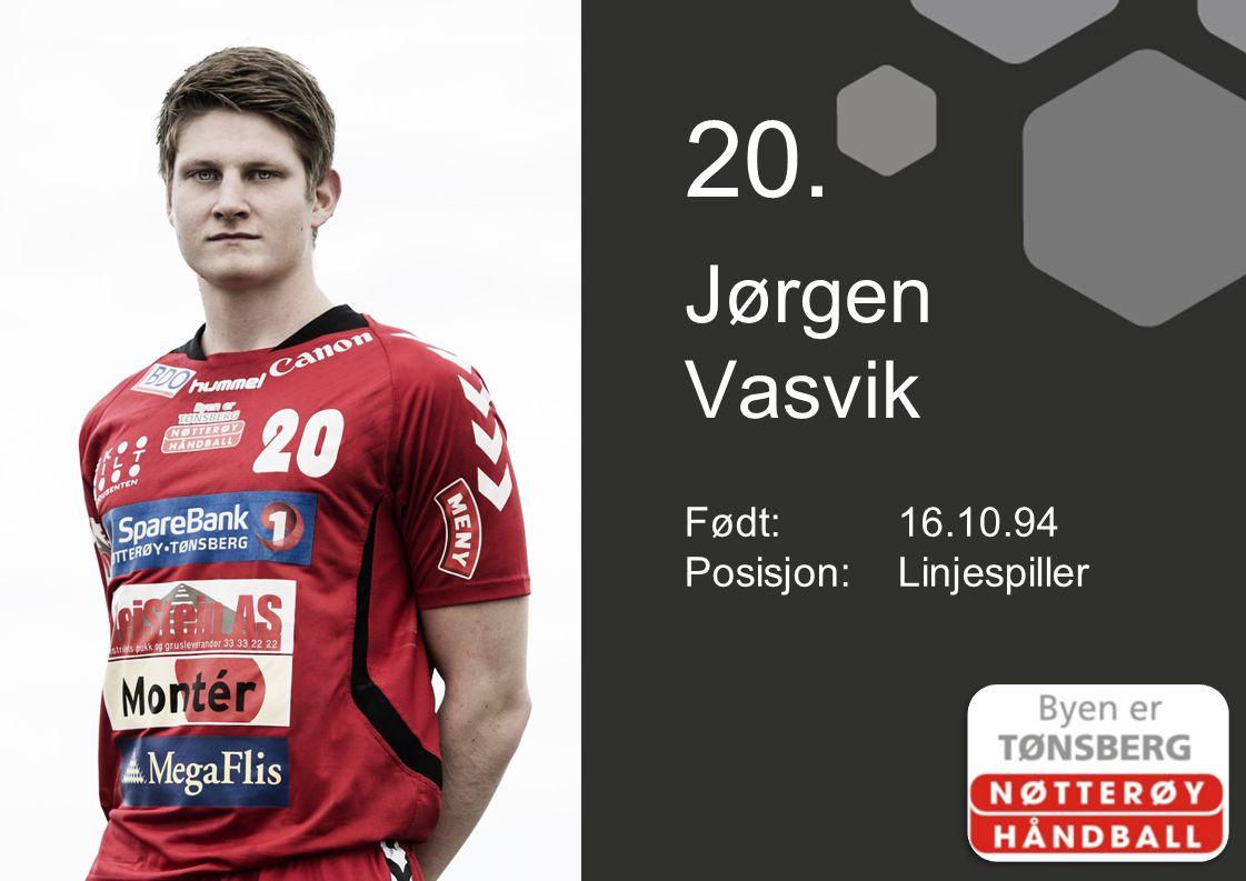20. Jørgen Vasvik Født:16.10.94 Posisjon:Linjespiller