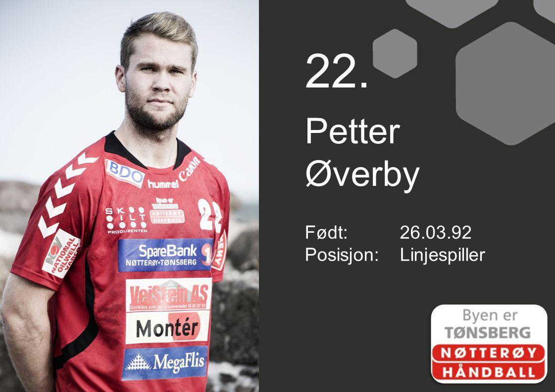 22. Petter Øverby Født:26.03.92 Posisjon:Linjespiller