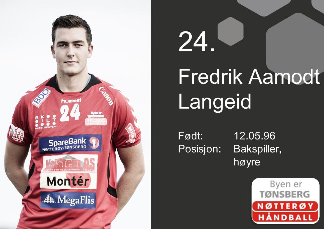 24. Fredrik Aamodt Langeid Født:12.05.96 Posisjon:Bakspiller, høyre